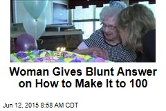 Woman Gives Blunt Answer on How to Make It to 100
