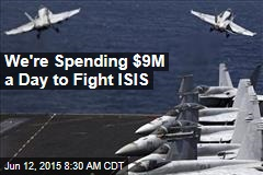 We're Spending $9M a Day to Fight ISIS