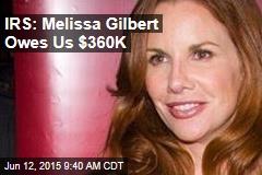IRS: Melissa Gilbert Owes Us $360K