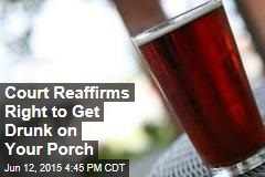 Court Reaffirms Right to Get Drunk on Your Porch