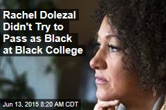 Rachel Dolezal Didn't Try to Pass as Black at Black College