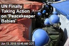 UN Finally Taking Action on 'Peacekeeper Babies'