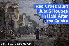How the Red Cross Really Spent $500M in Haiti