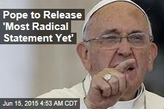 Pope to Release 'Most Radical Statement Yet'