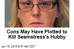 Cons May Have Plotted to Kill Seamstress' Hubby