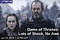 Game of Thrones : Lots of Shock, No Awe