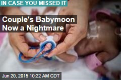 Couple's Babymoon Now a Nightmare