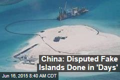 China: Disputed Fake Islands Done in 'Days'