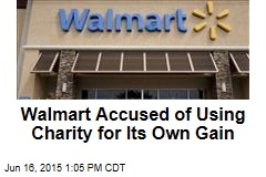 Walmart Accused of Using Charity for Its Own Gain