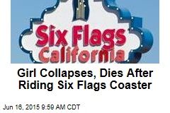 Girl Collapses, Dies After Riding Six Flags Coaster