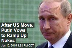 After US Move, Putin Vows to Ramp Up Nukes