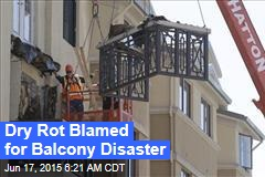 Dry Rot Blamed for Balcony Disaster