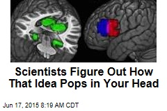Scientists Figure Out How That Idea Pops in Your Head
