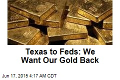 Texas to Feds: We Want Our Gold Back