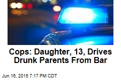 Cops: Daughter, 13, Drives Drunk Parents From Bar