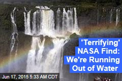 'Terrifying' NASA Find: We're Running Out of Water