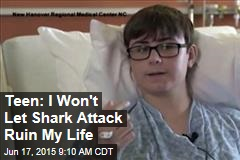 Teen: I Won't Let Shark Attack Ruin My Life