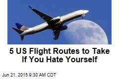 5 US Flight Routes to Take If You Hate Yourself