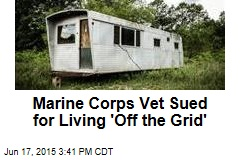 City Sues Marine Corps Vet for Living 'Off the Grid'