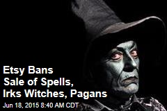 Etsy Bans Sale of Spells, Irks Witches, Pagans