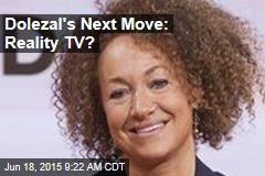 Dolezal's Next Move: Reality TV?