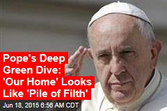 Francis' Deep Green Dive: 'Our Home' Looks Like 'Pile of Filth'