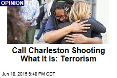 Call Charleston Shooting What It Is: Terrorism