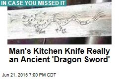 Man's Kitchen Knife Really an Ancient 'Dragon Sword'