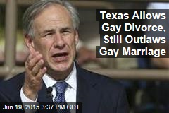 Texas Allows Gay Divorce, Still Outlaws Gay Marriage