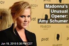 Madonna's Unusual Opener: Amy Schumer
