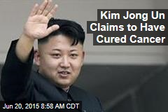 Kim Jong Un Claims to Have Cured Cancer