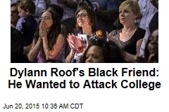 Dylann Roof's Black Friend: He Wanted to Attack College