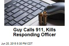 Guy Calls 911, Kills Responding Officer