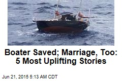 Boater Saved; Marriage, Too: 5 Most Uplifting Stories