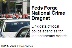 Feds Forge National Crime Dragnet