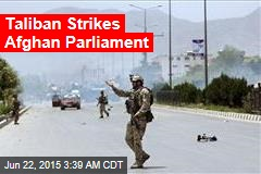 Taliban Strikes Afghan Parliament