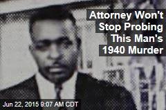 Attorney Won't Stop Probing This Man's 1940 Murder