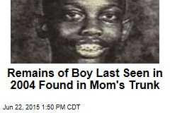 Remains of Boy Last Seen in 2004 Found in Mom's Trunk