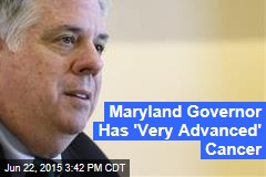 Maryland Governor Has 'Very Advanced' Cancer