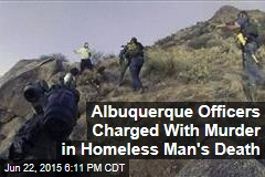 Albuquerque Officers Charged With Murder in Homeless Man's Death
