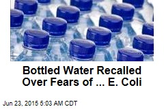 Bottled Water Recalled Over Fears of ... E. Coli