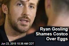 Ryan Gosling Shames Costco Over Eggs