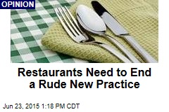 Restaurants Need to End a Rude New Practice