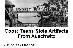Cops: Teens Stole Artifacts From Auschwitz