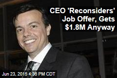 CEO 'Reconsiders' Job Offer, Gets $1.8M Anyway