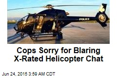 Cops Sorry for X-Rated Helicopter Chat