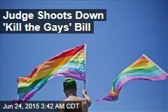 Judge Shoots Down 'Kill the Gays' Bill