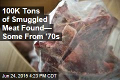 100K Tons of Smuggled Meat Found— Some From '70s