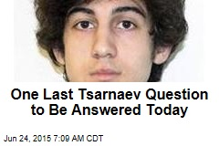 One Lingering Tsarnaev Query to Be Answered Today