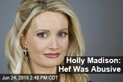 Holly Madison: Hef Was Abusive